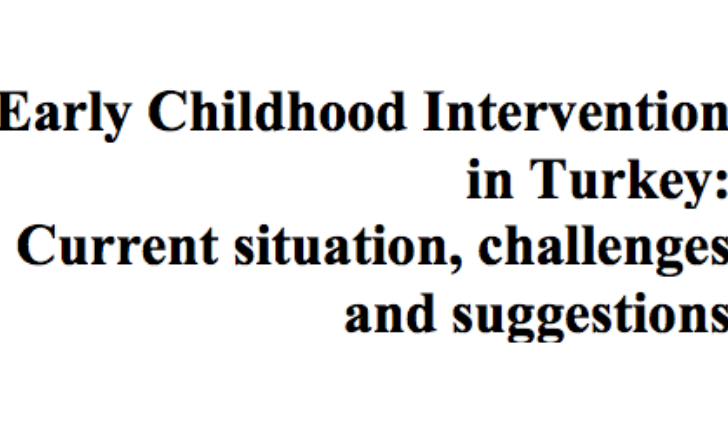 Early Childhood Intervention in Turkey: Current situation, challenges and suggestions